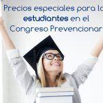 Tarifas especiales para los estudiantes en el Congreso Prevencionar